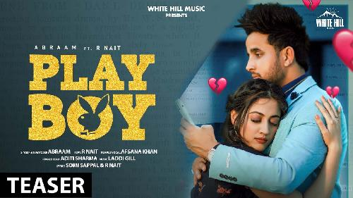 Play Boy R Nait Ft Abraam X Afsana Khan New Punjabi Dj Song 2021 By Abraam,R Nait,Afsana Khan Poster